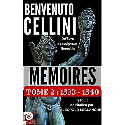BENVENUTO CELLINI MEMOIRES TOME 2 : 1533-1540: Orfèvre et sculpteur florentin