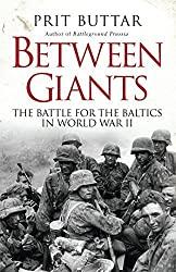 Between Giants: The Battle for the Baltics in World War II (General Military) by Prit Buttar (2013-05-21)