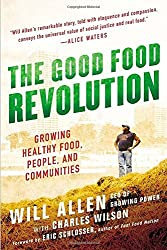The Good Food Revolution: Growing Healthy Food, People, and Communities by Will Allen (2-Jul-2013) Paperback
