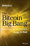 The Bitcoin Big Bang: How Alternative Currencies Are About to Change the World (English Edition)