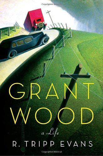 Grant Wood: A Life by R. Tripp Evans (2010-10-05)