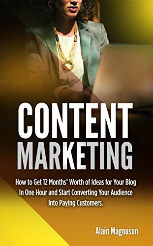 Content Marketing:: How to Get 12 Months' Worth of Ideas for Your Blog in One Hour and Start Converting Your Audience Into Paying Customers (English Edition)