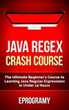 Are You Ready to Learn Java Programming FASTER Than You Ever Thought Possible?Welcome to the Ultimate Crash Course on Java Regular Expressions!With Tons of Detailed Step by Step Procedures!Are you ready to unlock the keys to the future? If your answe...