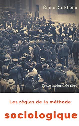 Les règles de la méthode sociologique (texte intégral de 1895): Le plaidoyer d'Émile Durkheim pour imposer la sociologie comme une science nouvelle (introduction à la sociologie t. 1)