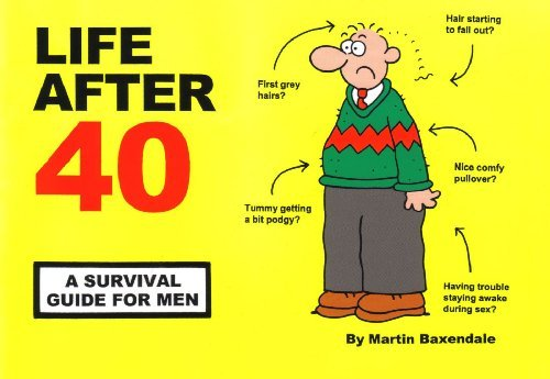 By Martin Baxendale Life After 40: A Survival Guide for Men