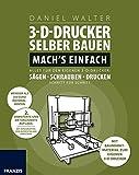 3D-Drucker selber bauen. Mach's einfach: Alles für den eigenen 3-D-Drucker: Sägen - Schrauben - Drucken. Schritt für Schritt. by Daniel Walter (2016-05-13)