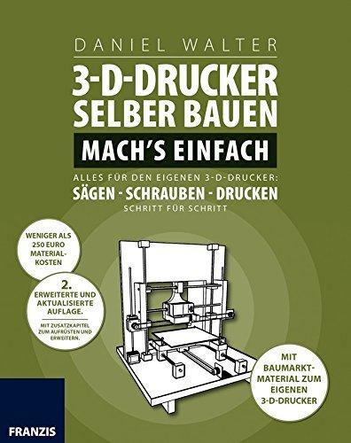 3D-Drucker selber bauen. Mach\'s einfach: Alles für den eigenen 3-D-Drucker: Sägen - Schrauben - Drucken. Schritt für Schritt. by Daniel Walter (2016-05-13)