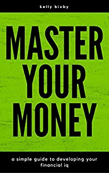 Master Your Money: A Simple Guide to Developing Your Financial IQ (English Edition) par [Bixby, Kelly, Publishing, Timely]