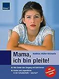 Mama, ich bin pleite!: Wie Kinder den Umgang mit Geld lernen Kinder und Jugendliche in der Schuldenfalle - was tun? Button: Mit Taschengeld-Tabelle