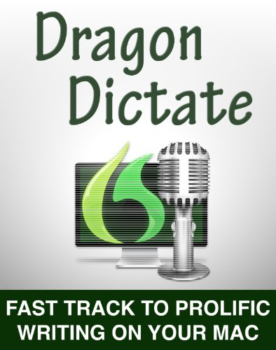 Dragon Dictate: Fast Track to Prolific Writing on Your Mac (English Edition)