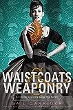 Waistcoats & Weaponry (Finishing School, Band 3)