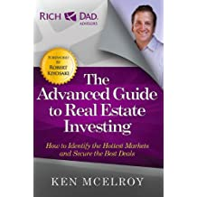 The Advanced Guide to Real Estate Investing: How to Identify the Hottest Markets and Secure the Best Deals (Rich Dad's Advisors (Paperback)) (English Edition)