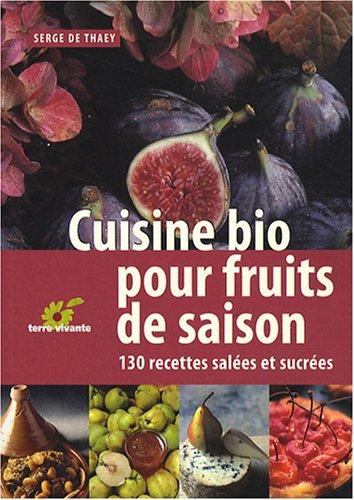Cuisine bio pour fruits de saison : 130 Recettes salées et sucrées par Serge de Thaey