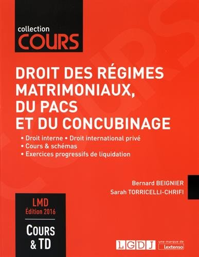 Droit des régimes matrimoniaux, du Pacs et du concubinage : Droit interne, Droit international privé, Cours & schémas, Exercices progressifs de liquidation
