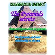 the pyramids secrets: Facts and legends about the pyramids (English Edition)