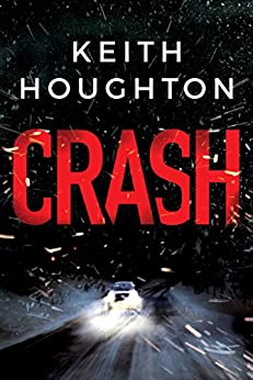 Crash: A compelling psychological thriller you won't want to put down by [Houghton, Keith]