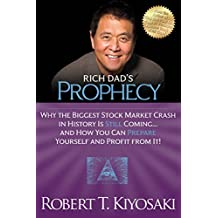 Rich Dad's Prophecy: Why the Biggest Stock Market Crash in History Is Still Coming...And How You Can Prepare Yourself and Profit from It! (English Edition)