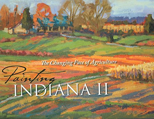 [(Painting Indiana II : The Changing Face of Agriculture)] [By (author) Inc. Indiana Plein Air Painters Association ] published on (November, 2006)