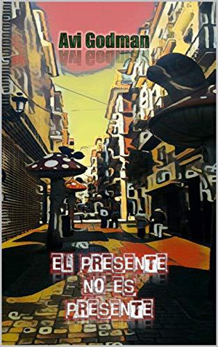 El presente no es presente; Crónicas de un viajero entre ...