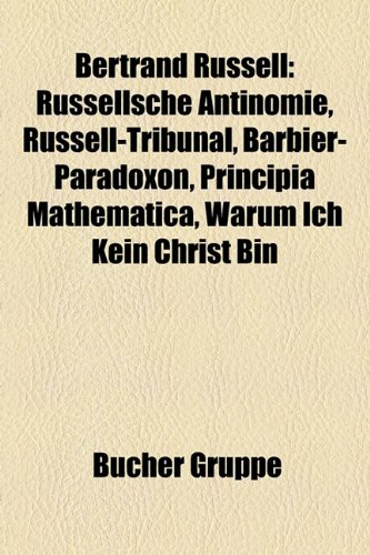 Bertrand Russell: Russellsche Antinomie, Russell-Tribunal, Barbier-Paradoxon, Principia Mathematica, Warum Ich Kein Christ Bin