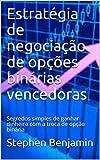Estratégia de negociação de opções binárias vencedoras : Segredos simples de ganhar dinheiro com a troca de opção binária (Portuguese Edition)