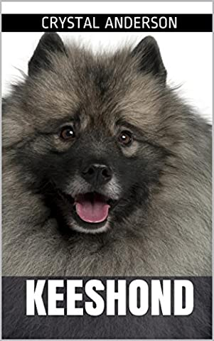Keeshond: How to Own, Train and Care for Your Keeshond