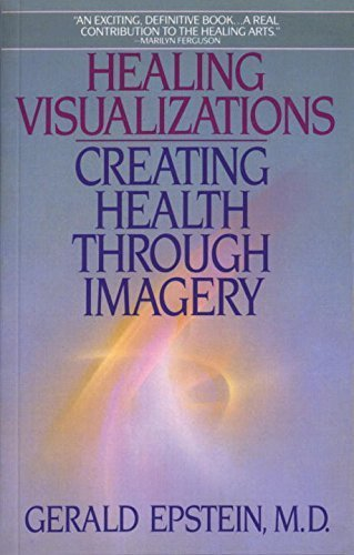Healing Visualizations: Creating Health Through Imagery by Gerald Epstein (1989-07-01)