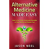 Alternative Medicine Made Easy: How to Use Simple Homemade Remedies to Stay Healthy and Disease-Free (Alternative Medicine,Herbal Remedies, Herbal Medicine, ... Herbs, Herbs and Spices) (English Edition)