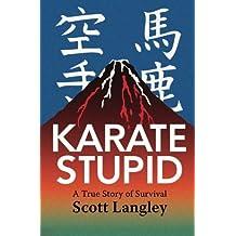 Karate Stupid by Scott Langley (2014-02-13)
