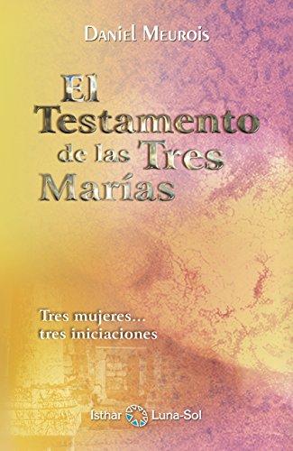El Testamento De Las Tres Marías por Daniel  Meurois