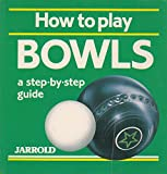 How to Play Bowls: A Step-by-step Guide (Jarrold Sports Series)