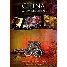 China, wie wir es sehen: 21 Einheimische, Zugewanderte und Reisende erzählen von ihrem Reich der Mitte.