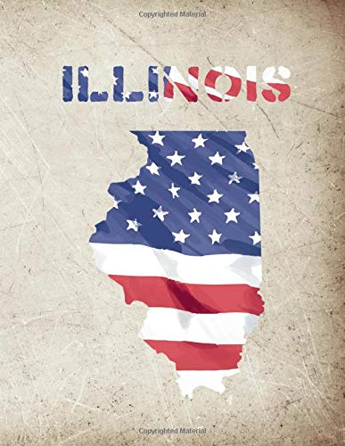 ILLINOIS: 8.5x11 lined notebook : The Great State of Illinois USA