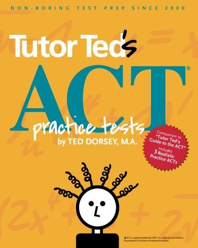 Tutor Ted's ACT Practice Tests by Ted Dorsey. (2015-08-02)