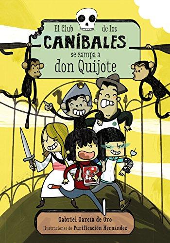 El Club de los Caníbales se zampa a don Quijote (Literatura Infantil (6-11 Años) - Narrativa Infantil) por Gabriel García de Oro