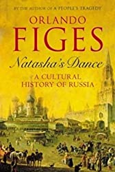 By Orlando Figes - Natasha's Dance: A Cultural History of Russia (New Ed)