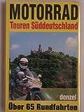 Motorrad - Touren Süddeutschland. Über 65 Rundfahrten -