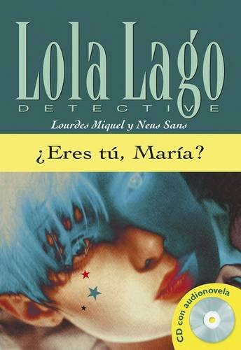 ¿Eres tú, María? Serie Lola Lago. Libro + CD: Eres Tu, Maria? (Ele- Lecturas Gradu.Adultos)