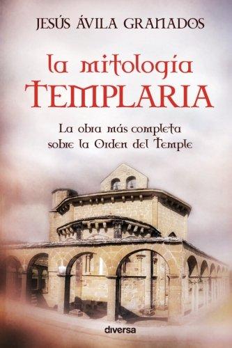 La mitología templaria por Jesús Ávila Granados