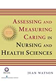 Assessing and Measuring Caring in Nursing and Health Science: Second Edition (Watson, Assessing and Measuring Caring in Nursing and Health Science) (English Edition)