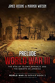 Prelude to World War III: The Rise of the Islamic Republic and the Rebirth of America (World War III Series Book 1) (English Edition)