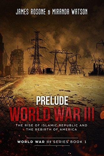 Prelude to World War III: The Rise of the Islamic Republic and the Rebirth of America (World War III Series Book 1) (English Edition)