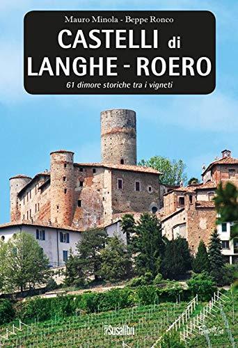 Castelli di Langhe - Roero. 61 dimore storiche tra i vigneti