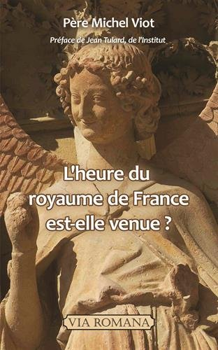L'heure du Royaume de France est-elle venue ? par Père Michel Viot