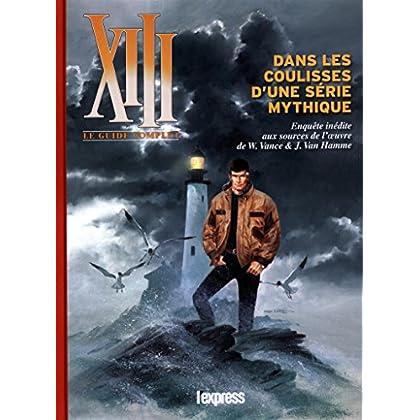 XIII, le guide complet : Dans les coulisses d'une oeuvre mythique - Enquête inédite aux sources de l'oeuvre de W. Vance & J. Van Hamme