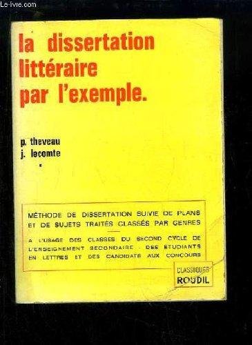 La Dissertation Littraire par l'exemple. Mthode suivie de 120 plans et dveloppements.
