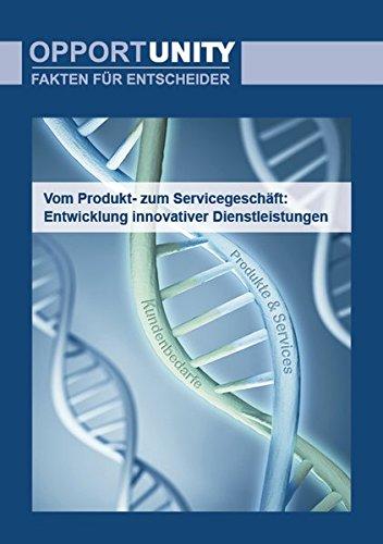 Vom Produkt- zum Servicegeschäft: Entwicklung innovativer Dienstleistungen: OPPORTUNITY - Fakten für Entscheider