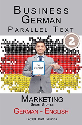 eBookStore Best Sellers: Learn German Business German (2): Parallel Text – Marketing (Short Stories) English – German (German Edition)