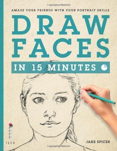 Draw Faces in 15 Minutes: Amaze Your Friends With Your Portrait Skills by Jake Spicer ( 2013 )