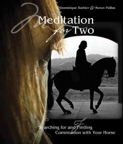 Meditation for Two: Searching for and Finding Communion with the Horse por Dominique Barbier